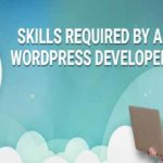 Skills Required by a WordPress Developer