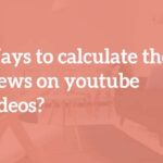 Calculate the Views on YouTube Videos
