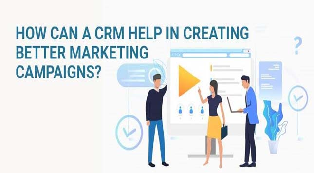 CRM Help in Creating Better Marketing Campaigns