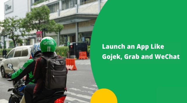 Launching an App Like Gojek, Grab, and WeChat (In 2021)